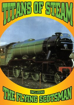 Titans Of Steam - Including The Flying Scotsman