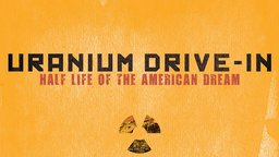 Uranium Drive-In - Who Will Decide the Future of the American West?