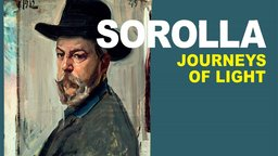 Joaquin Sorolla: Journeys of Light - A Portrait of a Great Spanish Painter